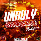 Unruly Badness Riddim by Various Artists