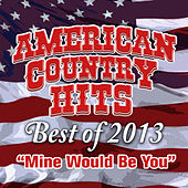Mine Would Be You by American Country Hits