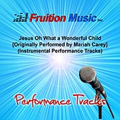 Jesus Oh What a Wonderful Child [Originally Performed by Mariah Carey] (Instrumental Performance Tracks) by Fruition Music Inc.