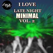 I Love Late Night Minimal Vol 2 - EP by Various Artists