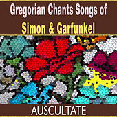 Gregorian Chants Songs of Simon & Garfunkel by Avscvltate