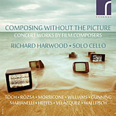 Composing Without the Picture: Concert Works by Film Composers by Richard Harwood
