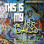 This Is My Bass by Burak Harsitlioglu