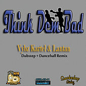 Think Dem Bad - Single by VYBZ Kartel