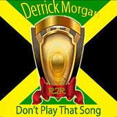 Don't Play That Song by Derrick Morgan