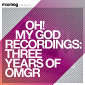 Mixmag Presents Oh My God Recordings: 3 Years of OMGR by Various Artists