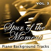 Spur of the Moment Vol. 3 (Piano Background Tracks) by Fruition Music Inc.