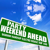 Party Weekend Ahead - Bigroom Handsup Electro House Top 100 by Various Artists