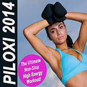Piloxi 2014 (The Ultimate Non-Stop High Energy Workout!) by Various Artists