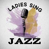 Ladies Sing Jazz by Various Artists