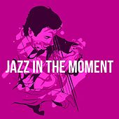 Jazz In the Moment by Various Artists