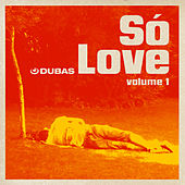 Dubas: Só Love, Vol. 1 by Various Artists