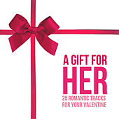 A Gift for Her (25 Romantic Tracks for Your Valentine) by Various Artists