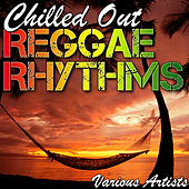 Chilled out Reggae Rhythms by Various Artists