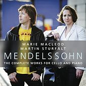 Felix Mendelssohn: The Complete Works for Cello and Piano by Marie Macleod