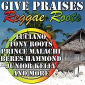 Give Praises: Reggae Roots by Various Artists