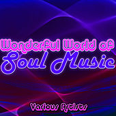 Wonderful World of Soul Music by Various Artists
