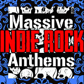 Massive Indie Rock Anthems by Various Artists