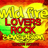 Wild Fire: Lovers Rock Sensation by Various Artists