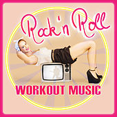 Rock 'n' Roll Workout Music by Various Artists