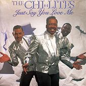 Just Say You Love Me by The Chi-Lites