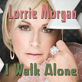 I Walk Alone by Lorrie Morgan