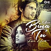 Mere Bina Tu - Love Hurts by Various Artists