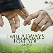 I Will Always Love You - Love Songs by Various Artists