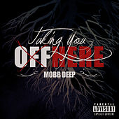 Taking You off Here by Mobb Deep