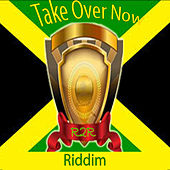 Take Over Now Riddim by Various Artists