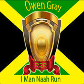 I Man Naah Run by Owen Gray