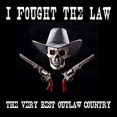 I Fought the Law: The Very Best Outlaw Country with Merle Haggard, Willie Nelson, Waylon Jennings, Johnny Cash, And More by Various Artists