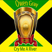 Cry Me a River by Owen Gray