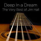 Deep in a Dream: The Very Best of Jim Hall by Jim Hall