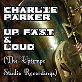 Up. Fast & Loud (The Uptempo Studio Recordings) by Charlie Parker