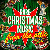 Rare Christmas Music from the Attic by Various Artists