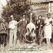 Times Ain't Like They Used To Be: Early American Rural Music, Vol. 3 by Various Artists