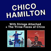 With Strings Attached + Three Faces of Chico (featuring Eric Dolphy) [Bonus Track Version] by Chico Hamilton