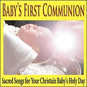 Baby's First Communion: Sacred Songs for Your Christain Baby's Holy Day by Robbins Island Music Group