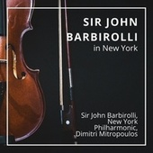 Sir John Barbirolli in New York by New York Philharmonic