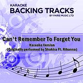 Can't Remember to Forget You feat. Rihanna (Originally Performed By Shakira) [Karaoke Version] by Paris Music