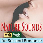 Nature Sounds With Music for Sex and Romance by Robbins Island Music Group