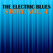 The Electric Blues Story, Vol. 4 von Various Artists