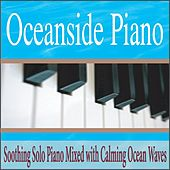 Oceanside Piano: Soothing Solo Piano Mixed With Calming Ocean Waves by Robbins Island Music Group