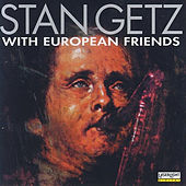 Stan Getz with European Friends by Stan Getz