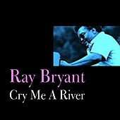Cry Me a River by Ray Bryant
