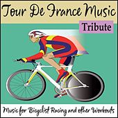 Tour De France Music Tribute: Music for Bicyclist Racing and Other Workouts by Robbins Island Music Group