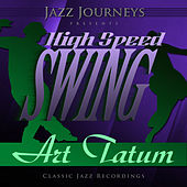 Jazz Journeys Presents High Speed Swing - Art Tatum by Art Tatum