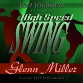 Jazz Journeys Presents High Speed Swing - Glenn Miller by Glenn Miller