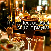 The Perfect Cocktail Chillout Playlist by Various Artists